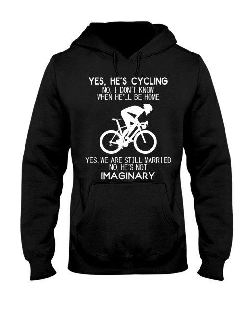 Yes He's cycling No I don't know when he'll be home hoodie
