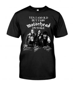 Yes I am old but I saw Motorhead on stage T-shirt