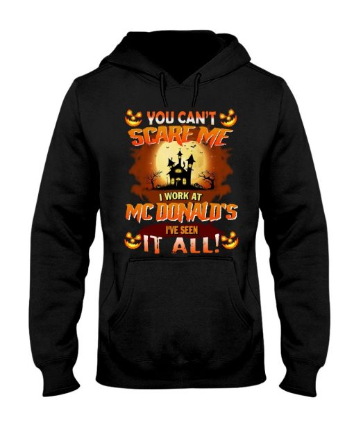You can't scare me I work at MCDonald's I've seen it all Hoodie
