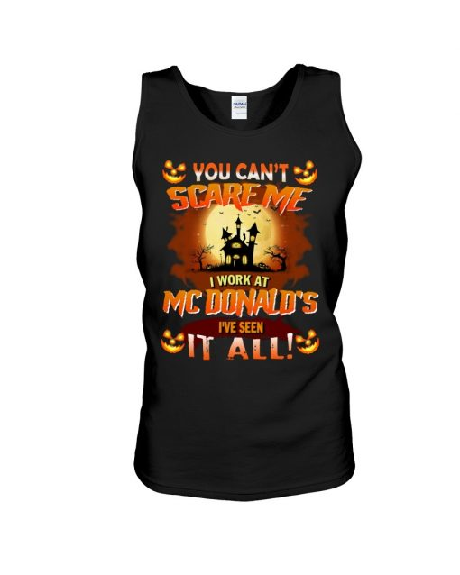 You can't scare me I work at MCDonald's I've seen it all Tank top