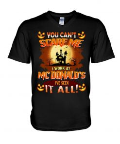 You can't scare me I work at MCDonald's I've seen it all V-neck