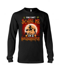 You can't scare me I'm a housekeeper long sleeve