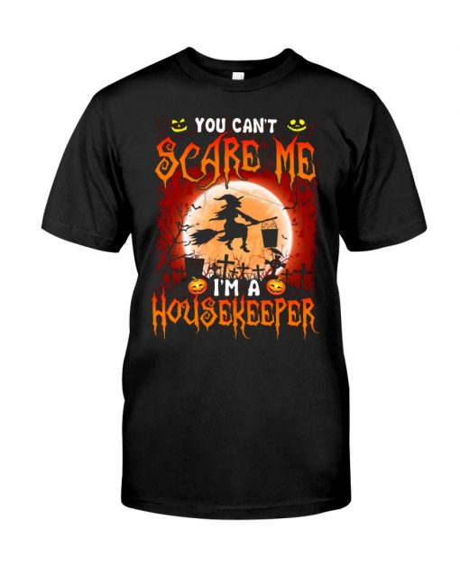 You can't scare me I'm a housekeeper shirt