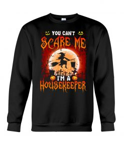 You can't scare me I'm a housekeeper sweatshirt