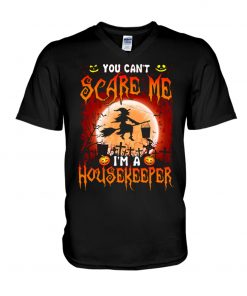 You can't scare me I'm a housekeeper v-neck