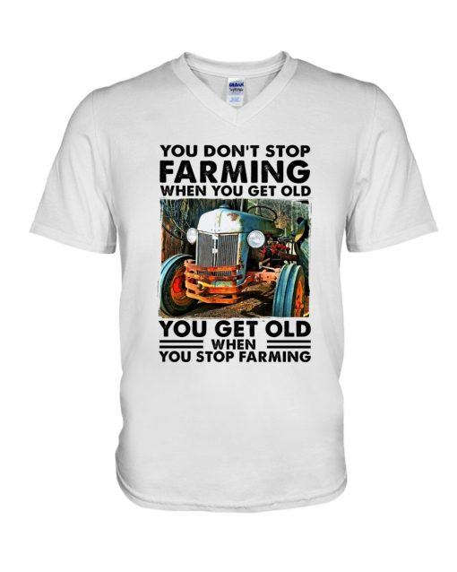 You don't stop farming when you get older You get old when you stop farming V-neck