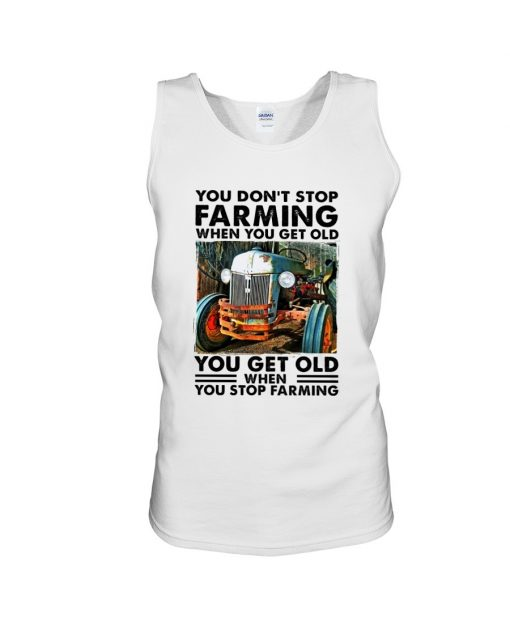 You don't stop farming when you get older You get old when you stop farming tank top