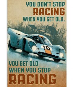 You don't stop racing when you get old You get old when you stop racing poster