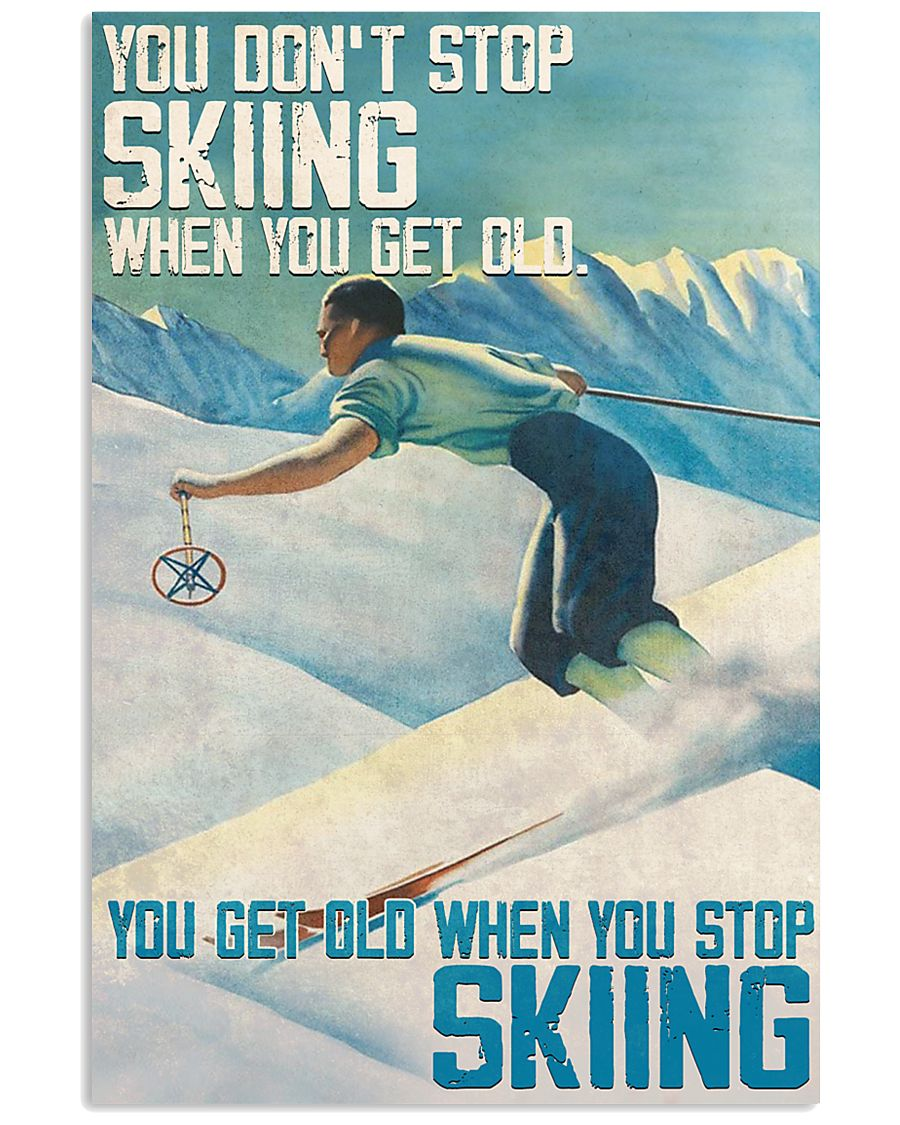 POD You don't stop skiing when you get old You get old when you stop skiing poster