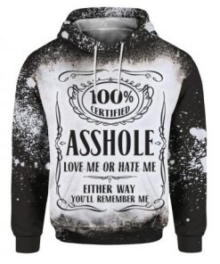 100% certified Asshole love me or hate me either way you'll remember me 3D All Over Print Hoodie