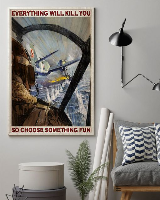 Aircraft Everything will kill you so choose something fun poster1