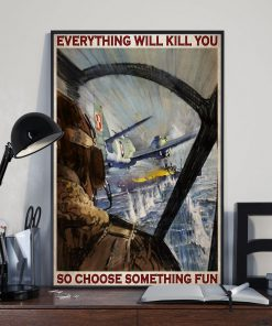 Aircraft Everything will kill you so choose something fun poster2