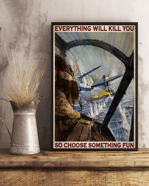 Aircraft Everything will kill you so choose something fun poster3