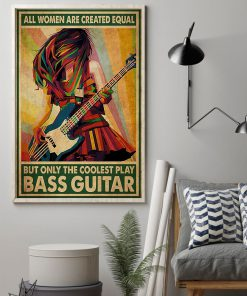 All women are created equal but only the coolest play bass guitar poster1