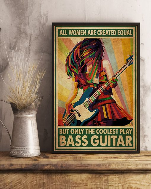 All women are created equal but only the coolest play bass guitar poster2