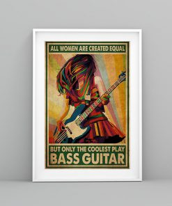 All women are created equal but only the coolest play bass guitar poster3