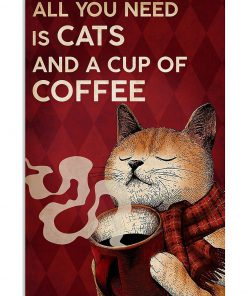 All you need is cats and a cup of coffee poster