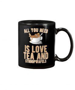 All you need is love tea and stroopwafels mug
