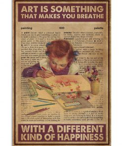 Art is something that makes you breathe with a different kind of happiness poster