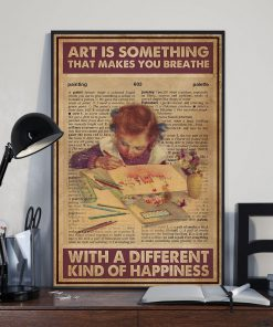 Art is something that makes you breathe with a different kind of happiness poster2