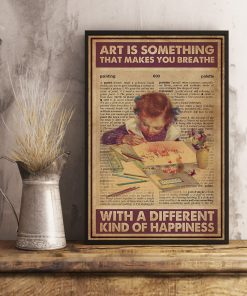 Art is something that makes you breathe with a different kind of happiness poster3
