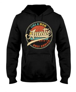 Auntie - Like a mom only cooler hoodie