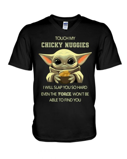 Baby Yoda Touch my chicky nuggies I will slap you so hard even the force won't be able to find you v-neck
