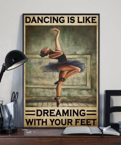 Ballet Dancing Is Like Dreaming With Your Feet Poster 1