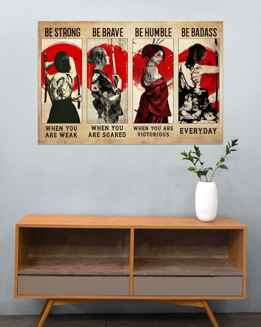 Be strong when you are weak Be brave when you are scared Be humble when you are victorious Female Samurai Poster 1