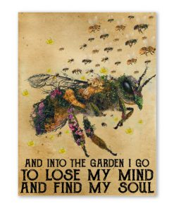 Bee And Into the garden I go to lose my mind and find my soul poster