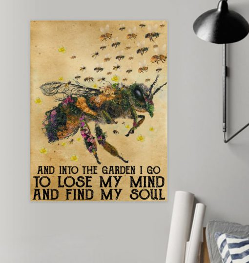 Bee And Into the garden I go to lose my mind and find my soul poster1