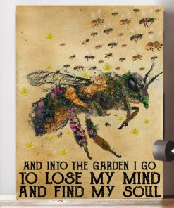 Bee And Into the garden I go to lose my mind and find my soul poster2