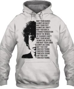 Bob Dylan May your hands always be busy May your feet always be swift hoodie