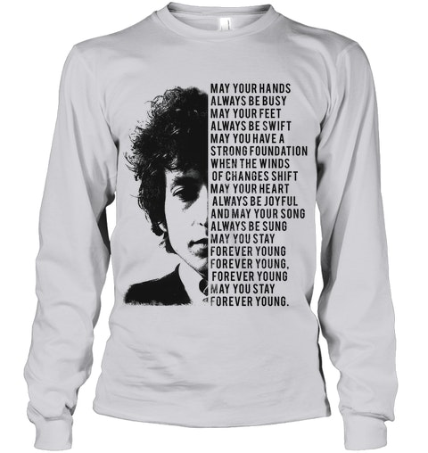 Bob Dylan May your hands always be busy May your feet always be swift long sleeve