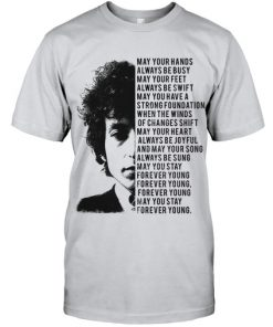 Bob Dylan May your hands always be busy May your feet always be swift shirt