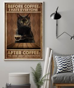 Cat Before Coffee I Hate Everyone After Coffee I Feel Good About Hating People Poster 2
