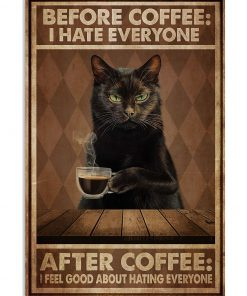 Cat Before Coffee I Hate Everyone After Coffee I Feel Good About Hating People Poster