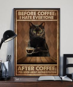 Cat Before Coffee I Hate Everyone After Coffee I Feel Good About Hating People Poster 3