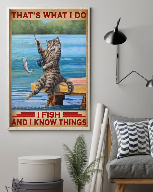 Cat That's what I do I fish and I know things poster