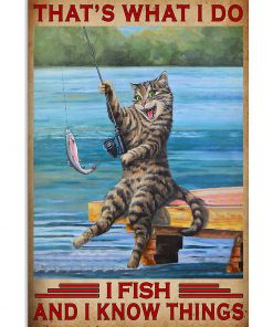 Cat That's what I do I fish and I know things poster1
