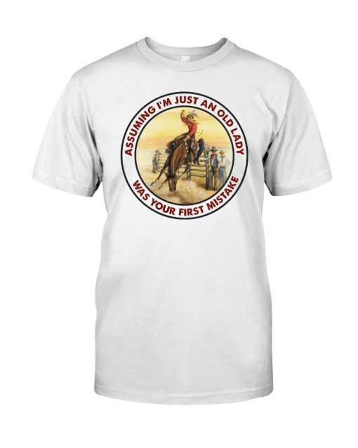 Cowgirl Assuming I'm just an old lady was your first mistake shirt
