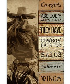 Cowgirls are god's wildest angels They have cowboy hats for halos and horses for wings poster