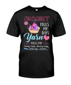 Crochet fills my days yarn fills my living room dining room bedroom closets T-shirt