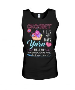 Crochet fills my days yarn fills my living room dining room bedroom closets Tank top