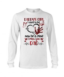 Daddy's girl I used to be his angel Now he is mine I miss you Dad Long sleeve