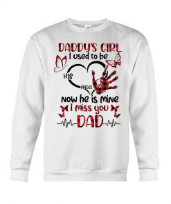 Daddy's girl I used to be his angel Now he is mine I miss you Dad Sweatshirt