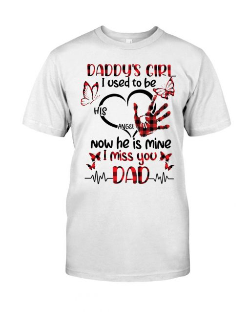 Daddy's girl I used to be his angel Now he is mine I miss you Dad T-shirt