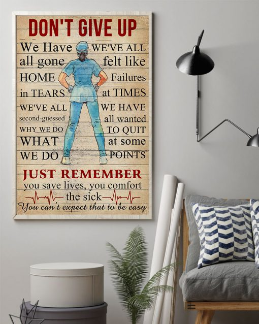 Don't Give Up We Have All Gone Home in Tears We've All Second Guessed Why We Do What We Do Nurse Poster 1