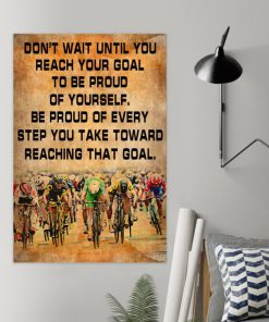 Don't wait until you reach your goal to be proud of yourself Be proud of every step you take bicycles poster1