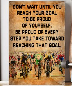 Don't wait until you reach your goal to be proud of yourself Be proud of every step you take bicycles poster3